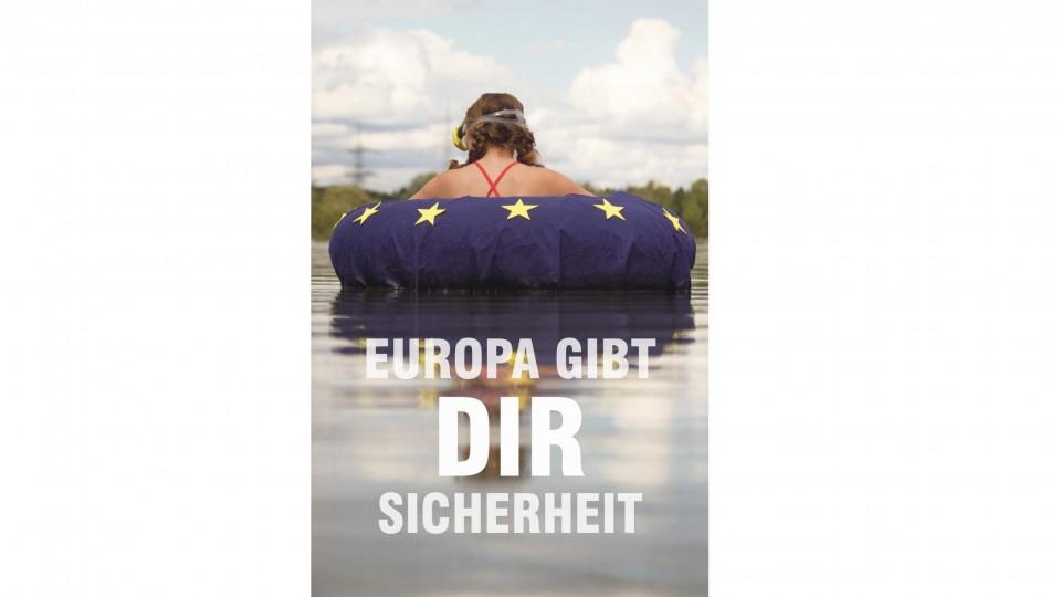 """""""Europa gibt Dir Sicherheit"""""""